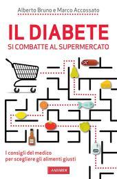 Il diabete si combatte al supermercato. I consigli del medico per scegliere gli alimenti giusti