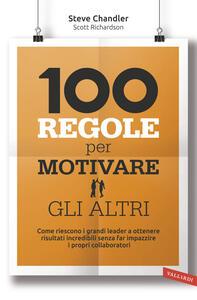 100 regole per motivare gli altri - Steve Chandler,Scott Richardson - copertina