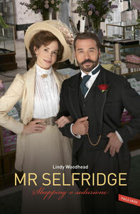 Mr. Selfridge. Shopping e seduzione - Lindy Woodhead - copertina