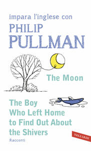 The moon-The boy who left home to find out about the shivers - Philip Pullman - copertina