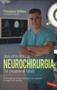 Una vita per la neurochirurgia. Dal presente al futuro - Francesco DiMeco,Daniela Condorelli - copertina
