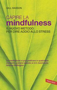 Capire la mindfulness. Il nuovo metodo per dire addio allo stress