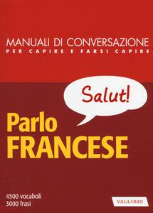 Parlo francese. Manuale di conversazione con pronuncia figurata - copertina