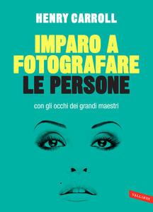 Imparo a fotografare le persone con gli occhi dei grandi maestri - Henry Carroll - copertina