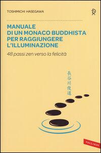 Manuale di un monaco buddhista per raggiungere l'illuminazione. 48 passi zen verso lo felicità