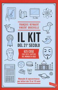 Il kit del 21º secolo. 625 cose che devi sapere del mondo di oggi. Manuale di sopravvivenza per lettori dai 15 ai 115 anni - François Reynaert,Vincent Brocvielle - copertina