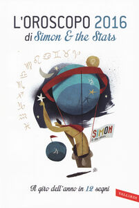 Foto Cover di L' oroscopo 2016. Il giro dell'anno in 12 segni, Libro di Simon & the Stars , edito da Vallardi A.