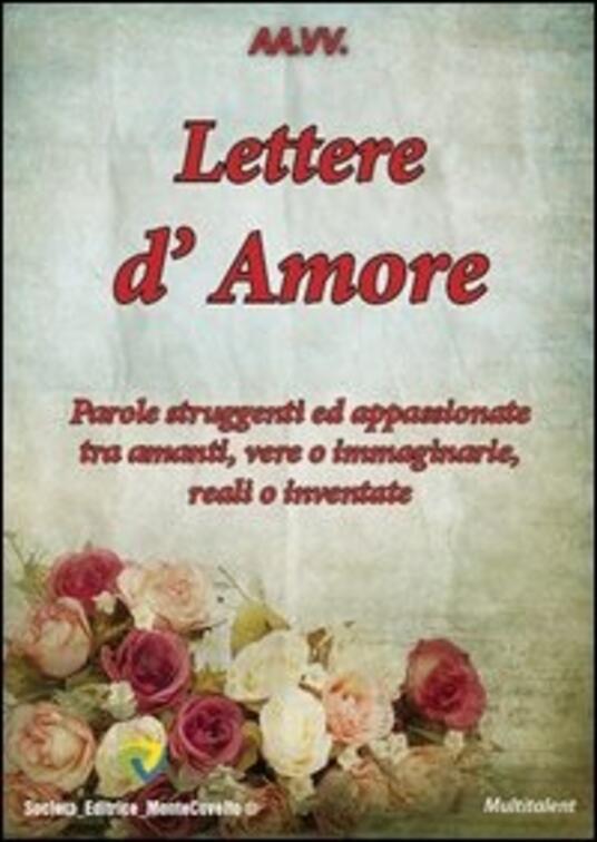 Lettere d'amore. Parole struggenti ed appassionate tra amanti, vere o immaginarie, reali o inventate - AA.VV. - ebook