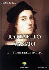Raffaello Sanzio. Il pittore dello spirito