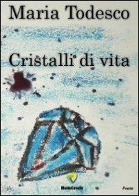 Cristalli di vita - Todesco Maria - wuz.it