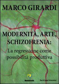 Modernità, arte, schizofrenia. La regressione come possibilità produttiva