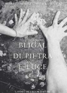 Bligal di pietra e luce - Roberto Malini,Daniela Malini - copertina