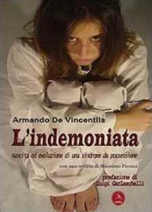L' indemoniata. Nascita ed evoluzione di una sindrome da possessione - Armando De Vincentiis - copertina