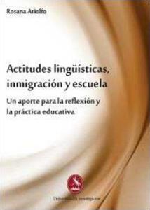Actitudes lingüísticas, inmigración y escuela. Un aporte para la reflexíon y la práctica educativa - Rosana Ariolfo - copertina
