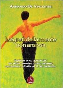 I segreti della mente non ansiosa - Armando De Vincentiis - copertina