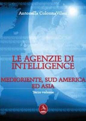 Le agenzia di intelligence. Vol. 3: Medioriente, Sud America ed Asia.