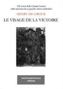 Henry De Groux. Le visage de la victoire - Carol Morganti - copertina