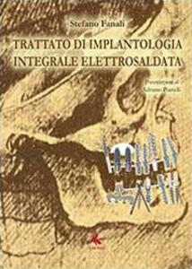 Trattato di implantologia integrale elettrosaldata - Stefano Fanali - copertina