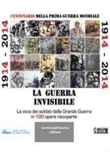 1914-2014. La guerra invisibile - Carol Morganti,Dario Malini - copertina