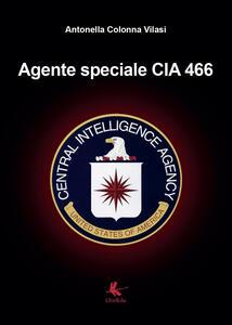 Agente speciale CIA 466 - Antonella Colonna Vilasi - copertina