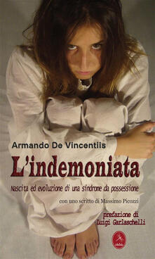 L' indemoniata. Nascita ed evoluzione di una sindrome da possessione - Armando De Vincentiis - ebook
