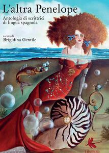 L' altra Penelope. Antologia di scrittrici di lingua spagnola - copertina