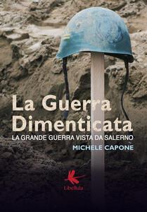 La guerra dimenticata. La Grande Guerra vista da Salerno