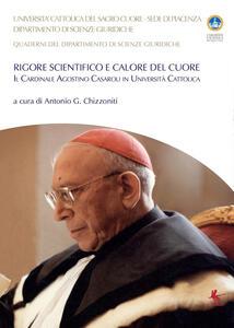 Rigore scientifico e calore del cuore. Il cardinale Agostino Casaroli in Università Cattolica - Antonio G. Chizzoniti - copertina
