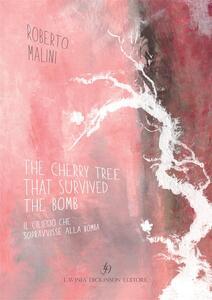Thecherry tree that survived the bomb-Il ciliegio che sopravvisse alla bomba
