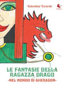 Le fantasie della ragazza drago. Nel mondo di Gheragon - Valentina Verardo - copertina