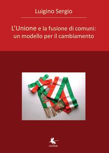L' unione e la fusione di comuni - Sergio Luigino - copertina