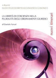 La libertà di coscienza nella pluralità degli ordinamenti giuridici - Daniele Ferrari - copertina