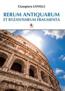 Rerum antiquarum et byzantiarum fragmenta - Giampiero Lovelli - copertina