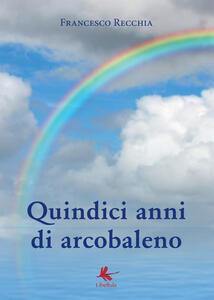 Quindici anni di arcobaleno - Francesco Recchia - copertina