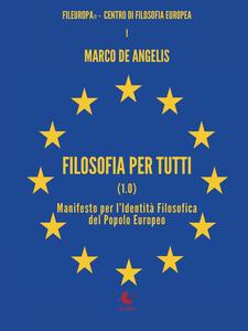 Filosofia per tutti (1.0). Manifesto per l'identità filosofica del Popolo Europeo - Marco De Angelis - copertina