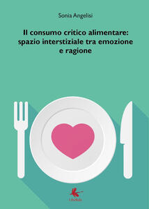Il consumo critico alimentare: spazio interstiziale tra emozione e ragione - Sonia Angelisi - copertina