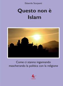 Questo non è Islam. Come ci stanno ingannando mascherando la politica con la religione