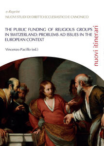The public funding of religious groups in Switzerland: problems ad issue in the european context - copertina