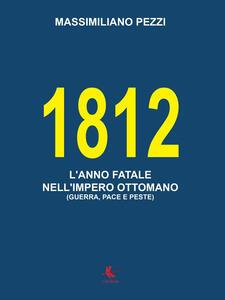 1812. L'anno fatale nell'Impero Ottomano (guerra, pace e peste) - Massimiliano Pezzi - copertina