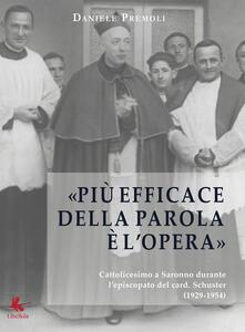 Più efficace della parola è l'opera. Cattolicesimo a Saronno durante l'episcopato del card. Schuster (1924-1954)