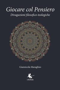 Libro Giocare col pensiero. Divagazioni filosofico-teologiche Giannicola Maraglino