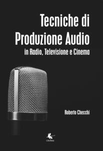 Tecniche di produzione audio in radio, televisione e cinema - Roberto Checchi - copertina