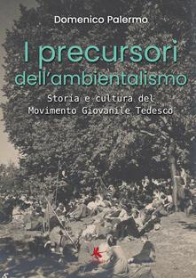 I precursori dell'ambientalismo. Storia e cultura del Movimento Giovanile Tedesco - Domenico Palermo - copertina