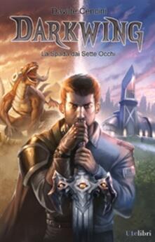 La spada dai sette occhi. Darkwing. Vol. 1 - Davide Cencini - copertina