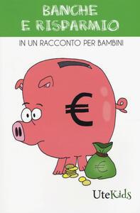 Banche e risparmio in un racconto per bambini. Ediz. a colori - copertina