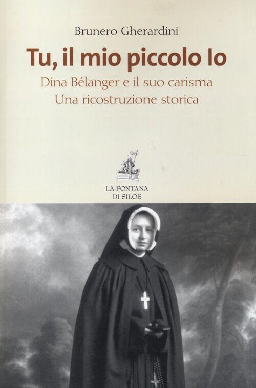 Tu, il mio piccolo Io. Dina Bélanger e il suo carisma. Una ricostruzione storica