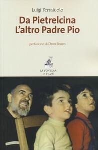 Da Pietrelcina. L'altro padre Pio - Luigi Ferraiuolo - copertina