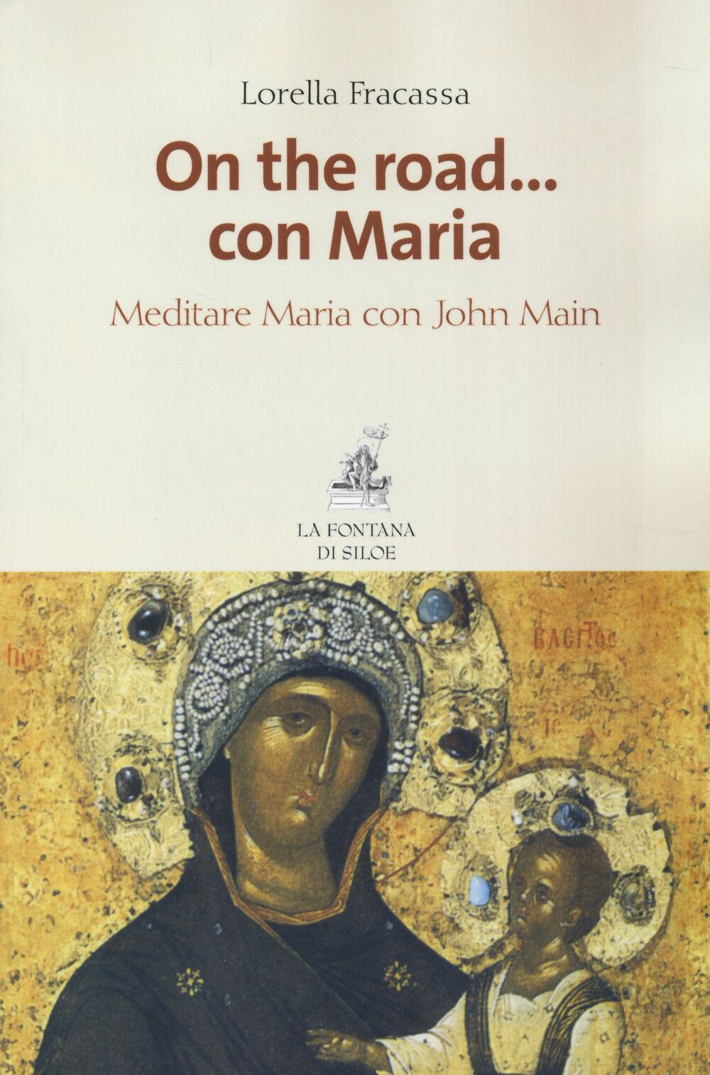 On the road... con Maria. Meditare Maria con John Main