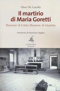 Il martirio di Maria Goretti. Passione di Cristo. Passione di Marietta - Dino De Carolis - copertina