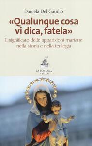 «Qualunque cosa vi dica, fatela». Il significato delle apparizioni mariane nella storia e nella teologia - Daniela Del Gaudio - copertina